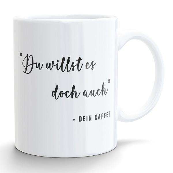"""Tasse mit Spruch """"Du willst es doch auch"""" - DEIN KAFFEE"""