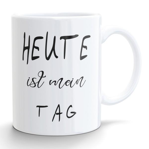 """""""Heute ist mein Tag"""" Kaffeebecher"""